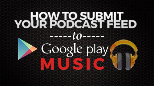 How-to-submit-your-podcast-feed-to-Google-Play-Music