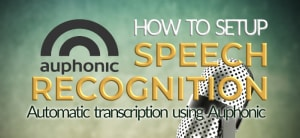 How to Setup Auphonic Speech Recognition