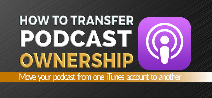 How to Transfer Podcast Ownership to a New iTunes Account 1