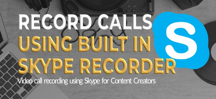 Record Skype Calls Using Skype for Content Creators